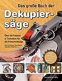 Das große Buch der Dekupiersäge: Über 60 Projekte & Techniken für die Feinschnittsäge,...